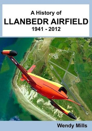 A History of Llanbedr Airfield 1941 - 2012