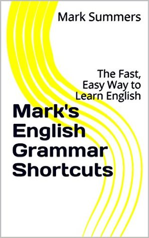 Mark's English Grammar Shortcuts: The Fast, Easy Way to Learn English