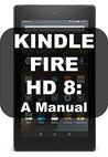 KINDLE FIRE HD 8: A MANUAL