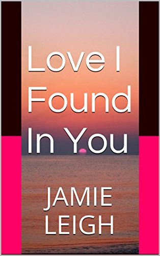 Love I Found In You (Found In You Series Book 1)