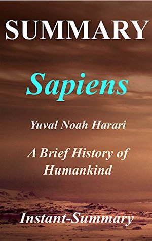 Summary - Sapiens: By Yuval Noah Harari - A Brief History of Humankind (Sapiens: A Full Book Summary - Book, Paperback, Hardcover, Audible 1)