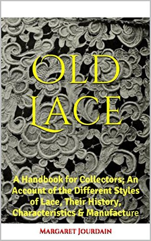 old-lace-a-handbook-for-collectors-an-account-of-the-different-styles-of-lace-their-history-characteristics-manufacture