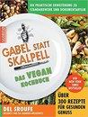 Gabel statt Skalpell Das Vegane Kochbuch