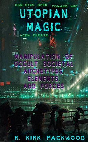 Utopian Magic: Manipulation of Occult Societal Archetypes, Elements, and Forces