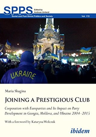 Joining a Prestigious Club: Cooperation with Europarties and Its Impact on Party Development in Georgia, Moldova, and Ukraine 2004–2015