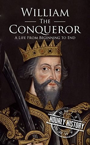 William the Conqueror: A Life From Beginning to End