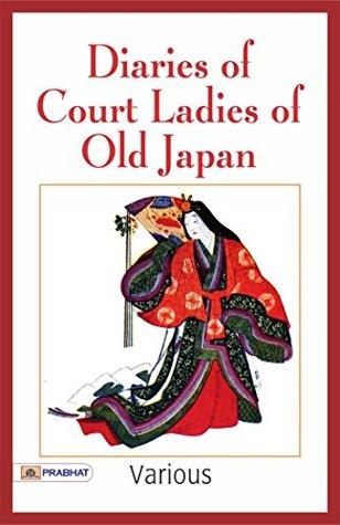 Diaries of Court Ladies of Old Japan The Sarashina Diary, The Diary of Murasaki Shikibu, The Diary of Izumi Shikibu