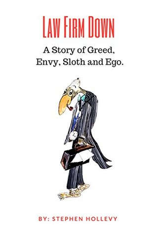Law Firm Down: A Story of Greed, Envy, Sloth and Ego