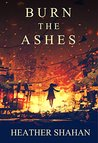 Burn the Ashes by Heather Shahan