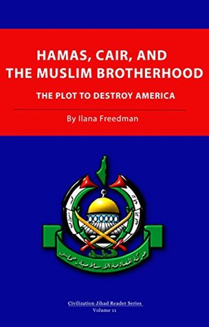 Hamas, CAIR and the Muslim Brotherhood: The Plot to Destroy America (Civilization Jihad Reader Series Book 11)