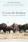 To Lose the Madness: Field Notes on Trauma, Loss and Radical Authenticity