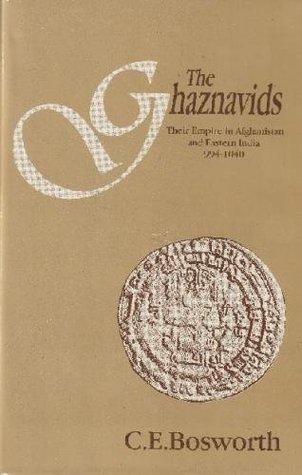 The Ghaznavids: Their Empire in Afghanistan and Eastern India 994-1040