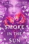 Smoke in the Sun (Flame in the Mist, #2) by Renee Ahdieh