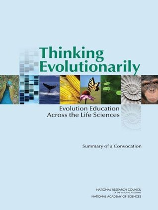 Thinking Evolutionarily: Evolution Education Across the Life Sciences: Summary of a Convocation