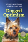 Dogged Optimism: Lessons in Joy from a Disaster-Prone Dog