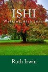 ISHI: Walking with Jesus