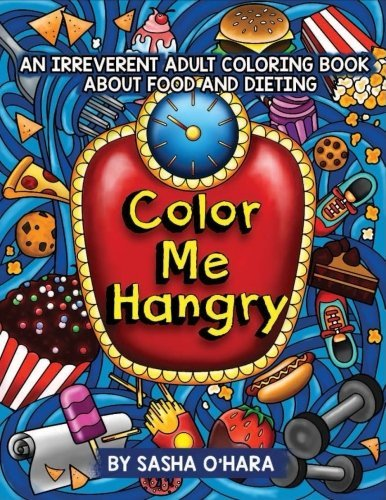 Color Me Hangry: An Irreverent Adult Coloring Book About Food and Dieting: Volume 10 (Irreverent Book Series)