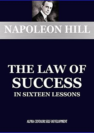 THE LAW OF SUCCESS: A Course in Sixteen Lessons (annotated with a biography of the author) (Alpha Centauri Self Development Book 1201)