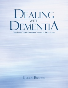 Dealing with Dementia: The Long 'long Goodbye' and All That Care