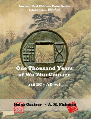 One Thousand Years of Wu Zhu Coinage 118 BC - Ad 958