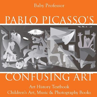 Pablo Picasso's Confusing Art - Art History Textbook Children's Art, Music & Photography Books