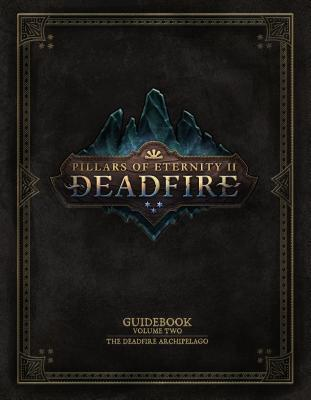 Pillars of Eternity Guidebook Volume Two: The Deadfire Archipelago