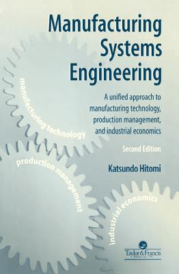 Manufacturing Systems Engineering: A Unified Approach to Manufacturing Technology, Production Management and Industrial Economics