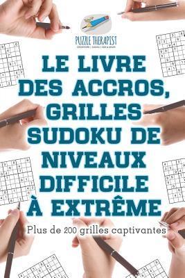 Le Livre Des Accros, Grilles Sudoku de Niveaux Difficile a Extreme - Plus de 200 Grilles Captivantes par Puzzle Therapist