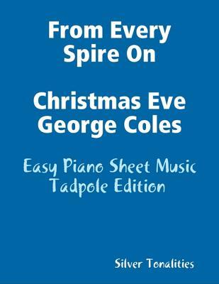 From Every Spire on Christmas Eve George Coles - Easy Piano Sheet Music Tadpole Edition