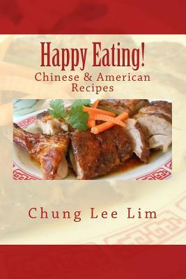 Happy Eating!: Chinese & American Recipes