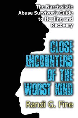 close-encounters-of-the-worst-kind-the-narcissistic-abuse-survivors-guide-to-healing-and-recovery