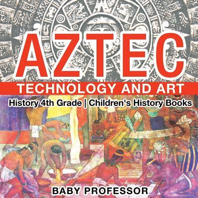 Aztec Technology and Art - History 4th Grade Children's History Books