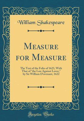Measure for Measure: The Text of the Folio of 1623, with That of the Law Against Lover, by Sir William d'Avenant, 1622