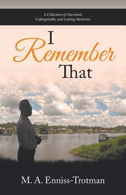 I Remember That: A Collection of Cherished, Unforgettable, and Lasting Memories