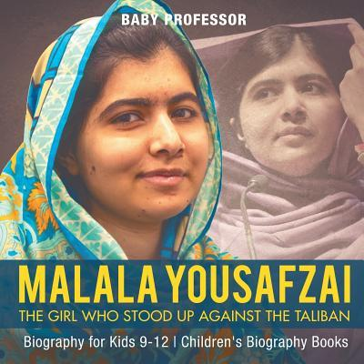 Malala Yousafzai: The Girl Who Stood Up Against the Taliban - Biography for Kids 9-12 Children's Biography Books