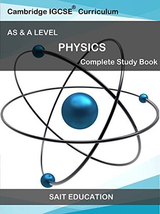 CAMBRIDGE IGCSE PHYSICS - AS & A LEVEL: Complete StudyBook and Revision Guide