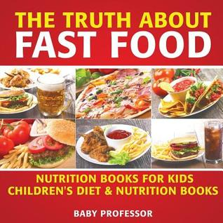 The Truth About Fast Food - Nutrition Books for Kids - Children's Diet & Nutrition Books