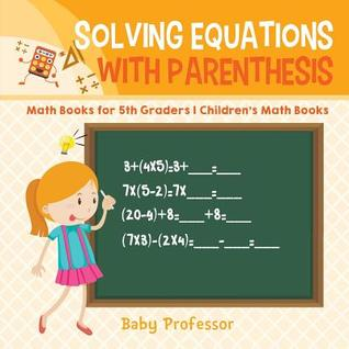 Solving Equations with Parenthesis - Math Books for 5th Graders - Children's Math Books