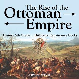 The Rise of the Ottoman Empire - History 5th Grade - Children's Renaissance Books
