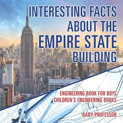 Interesting Facts about the Empire State Building - Engineering Book for Boys Children's Engineering Books