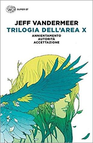 Trilogia dell'Area X: Annientamento - Autorità - Accettazione