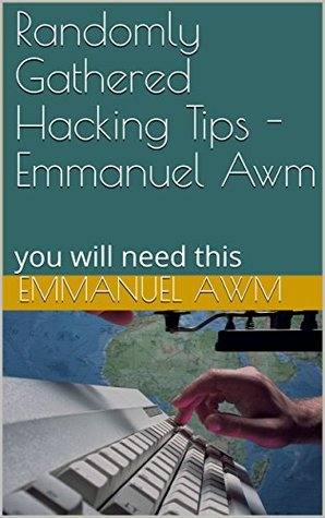 Randomly Gathered Hacking Tips by Emmanuel Awm