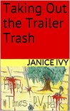 Taking Out the Trailer Trash by Janice Ivy