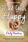 Find Your Happy: 365 Days of Motivation for a Happy, Peaceful and Fulfilling Life