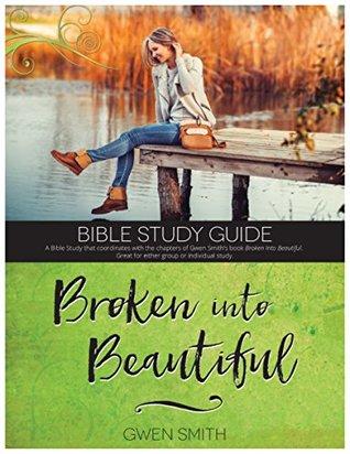 Broken into Beautiful Bible Study