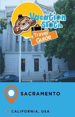 Vacation Sloth Travel Guide Sacramento California, USA