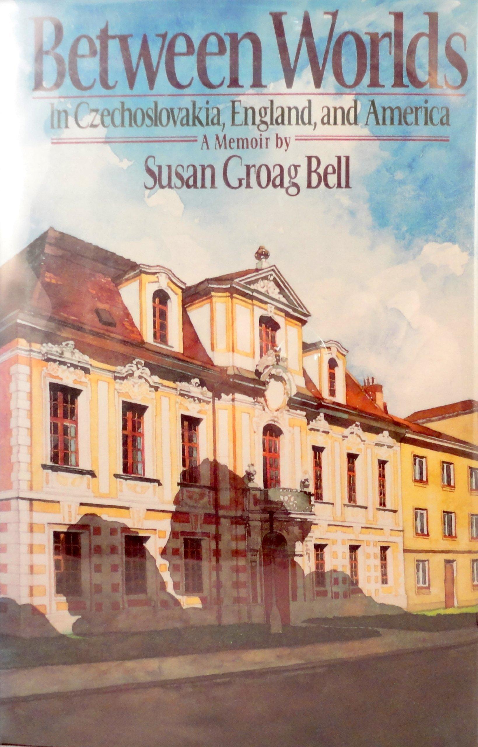 Between Worlds: In Czechoslovakia, England, and America: A Memoir