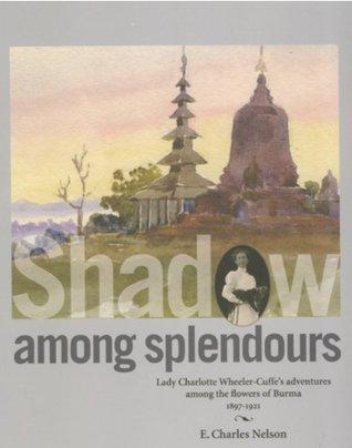 Shadow among splendours: Lady Charlotte Wheeler-Cuffe's adventures among the flowers of Burma