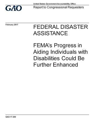 Federal Disaster Assistance: Fema's Progress in Aiding Individuals with Disabilities Could Be Further Enhanced