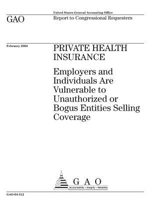 Private Health Insurance: Employers and Individuals Are Vulnerable to Unauthorized or Bogus Entities Selling Coverage